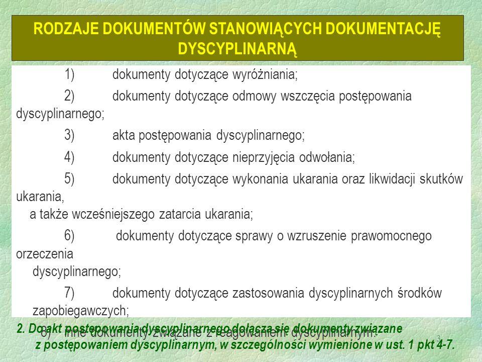 3 Art. 83. 1. Dokumentację dyscyplinarną stanowią: 1)dokumenty dotyczące wyróżniania; 2)dokumenty dotyczące odmowy wszczęcia postępowania dyscyplinarn