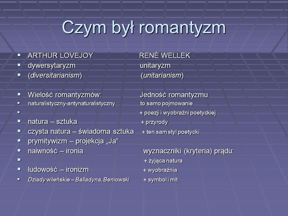 Czym był romantyzm  ARTHUR LOVEJOY RENÉ WELLEK  dywersytaryzm unitaryzm  (diversitarianism) (unitarianism)  Wielość romantyzmów: Jedność romantyzm