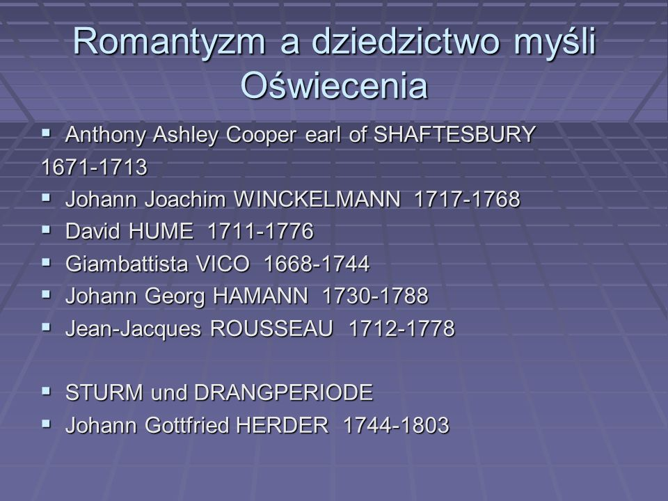 Romantyzm a dziedzictwo myśli Oświecenia  Anthony Ashley Cooper earl of SHAFTESBURY 1671-1713  Johann Joachim WINCKELMANN 1717-1768  David HUME 171