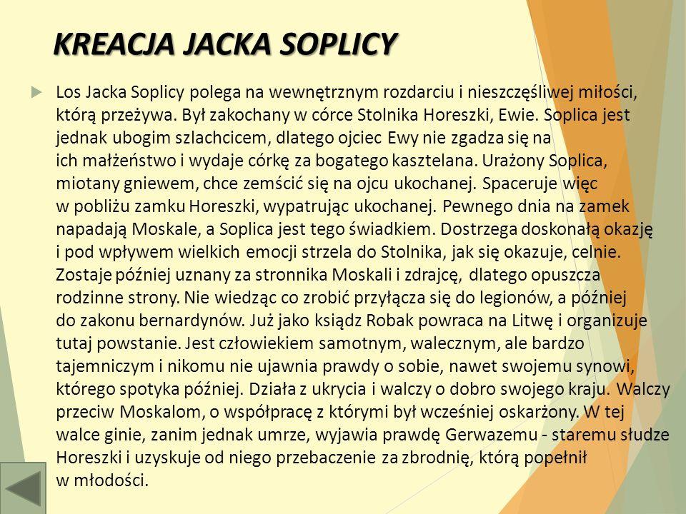 KREACJA JACKA SOPLICY  Los Jacka Soplicy polega na wewnętrznym rozdarciu i nieszczęśliwej miłości, którą przeżywa.
