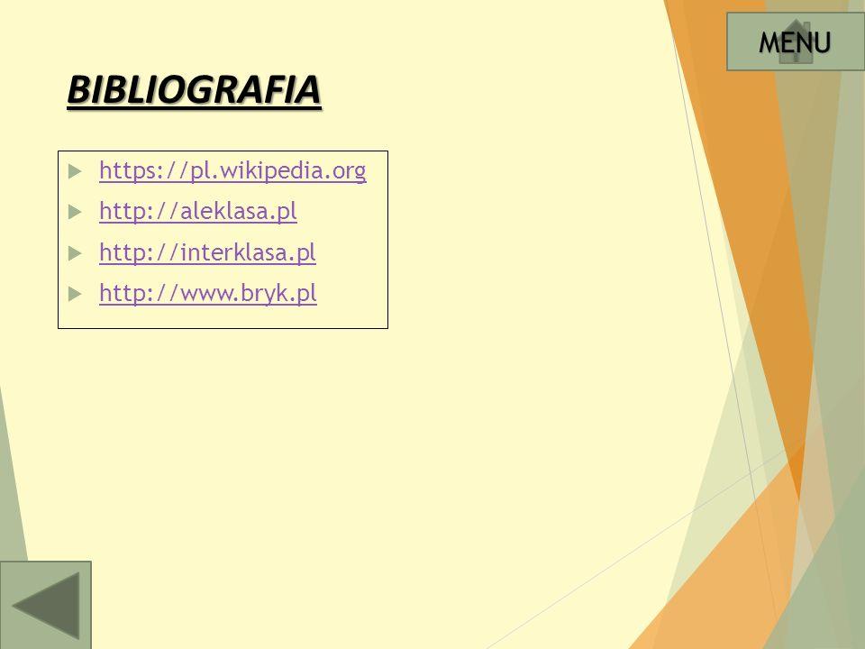 BIBLIOGRAFIA  https://pl.wikipedia.org https://pl.wikipedia.org  http://aleklasa.pl http://aleklasa.pl  http://interklasa.pl http://interklasa.pl  http://www.bryk.pl http://www.bryk.pl MENU