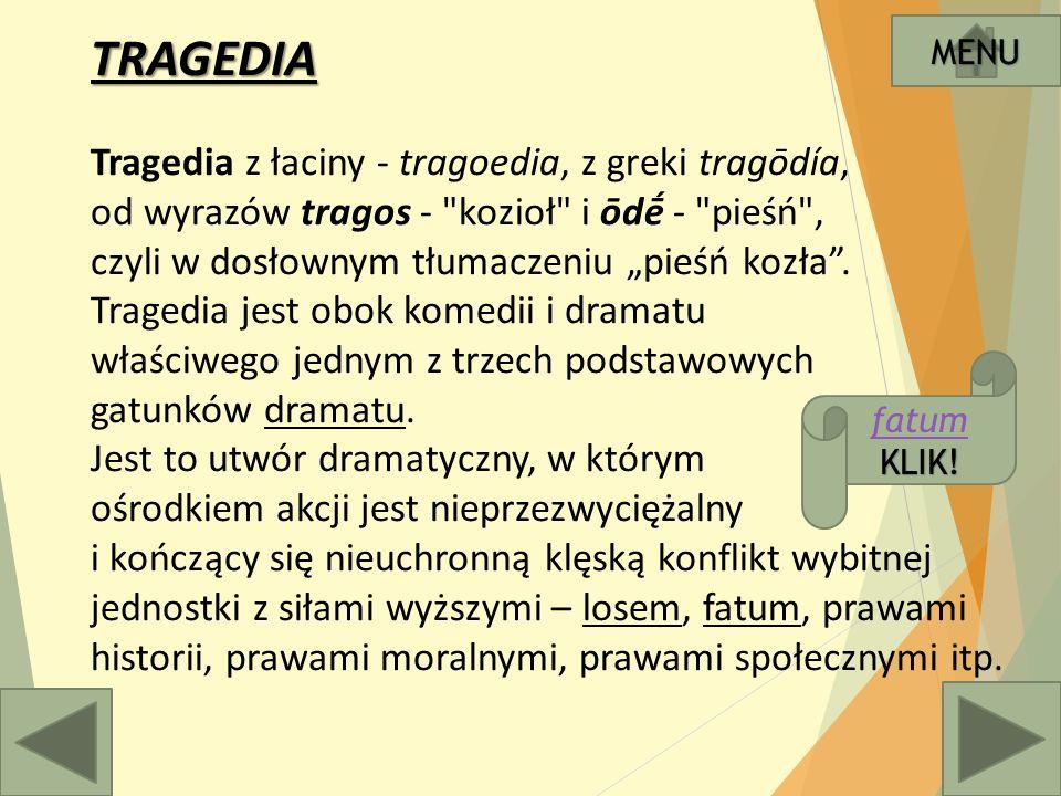 """TRAGEDIA Tragedia z łaciny - tragoedia, z greki tragōdía, od wyrazów tragos - kozioł i ōdḗ - pieśń , czyli w dosłownym tłumaczeniu """"pieśń kozła ."""