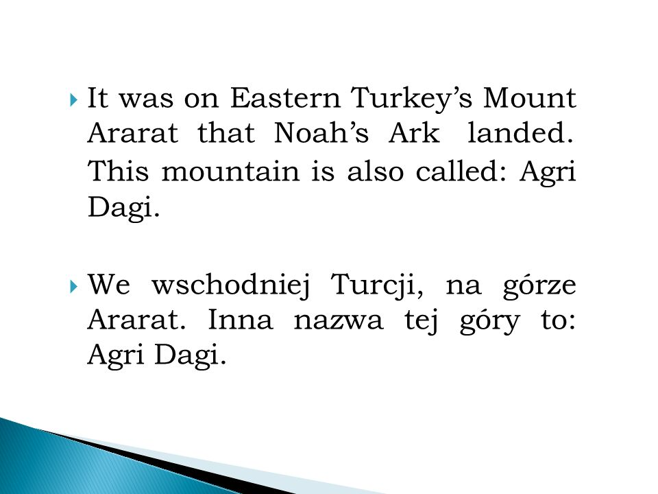  It was on Eastern Turkey's Mount Ararat that Noah's Ark landed.