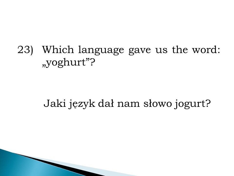 "23)Which language gave us the word: ""yoghurt ? Jaki język dał nam słowo jogurt?"