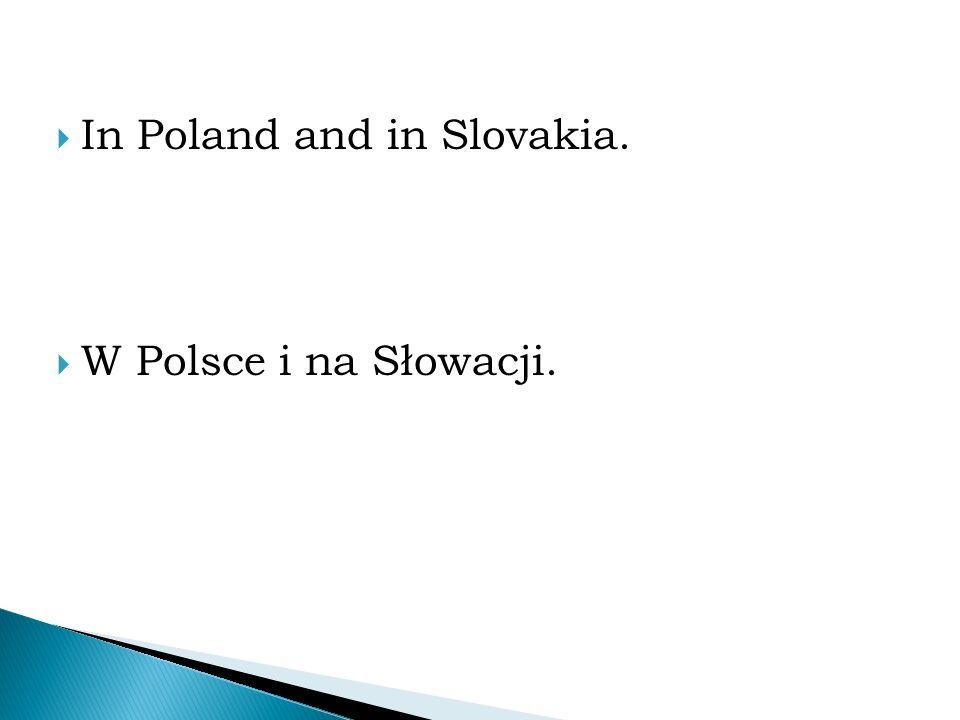  In Poland and in Slovakia.  W Polsce i na Słowacji.