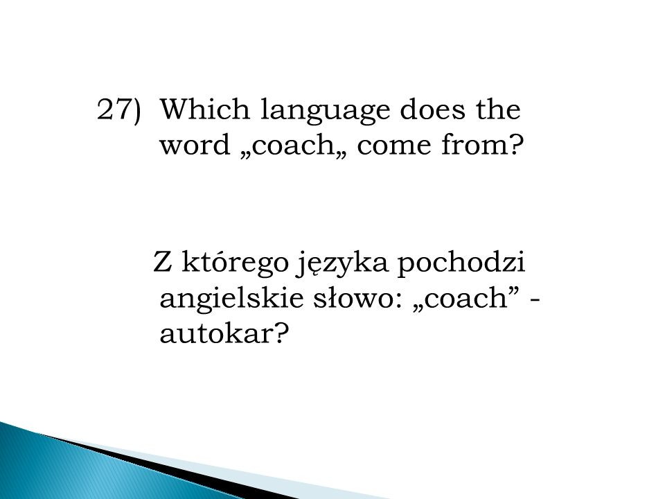 "27)Which language does the word ""coach"" come from."
