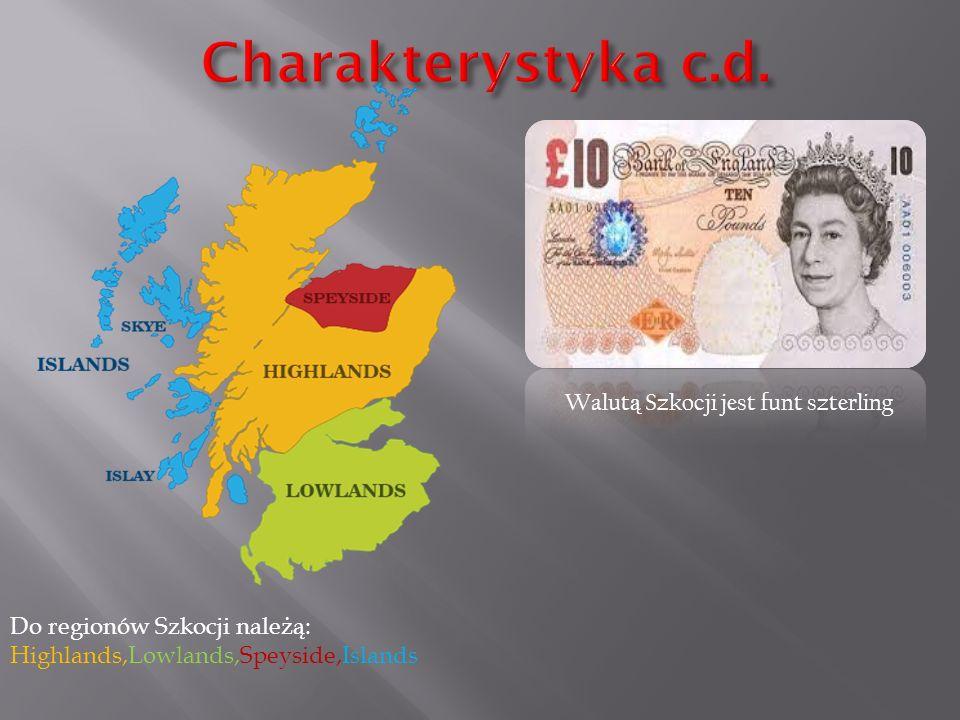 Walut ą Szkocji jest funt szterling Do regionów Szkocji należą: Highlands,Lowlands,Speyside,Islands