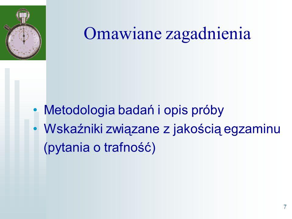 7 Omawiane zagadnienia Metodologia badań i opis próby Wskaźniki związane z jakością egzaminu (pytania o trafność)