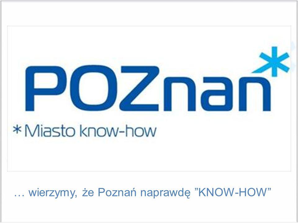 … wierzymy, że Poznań naprawdę KNOW-HOW