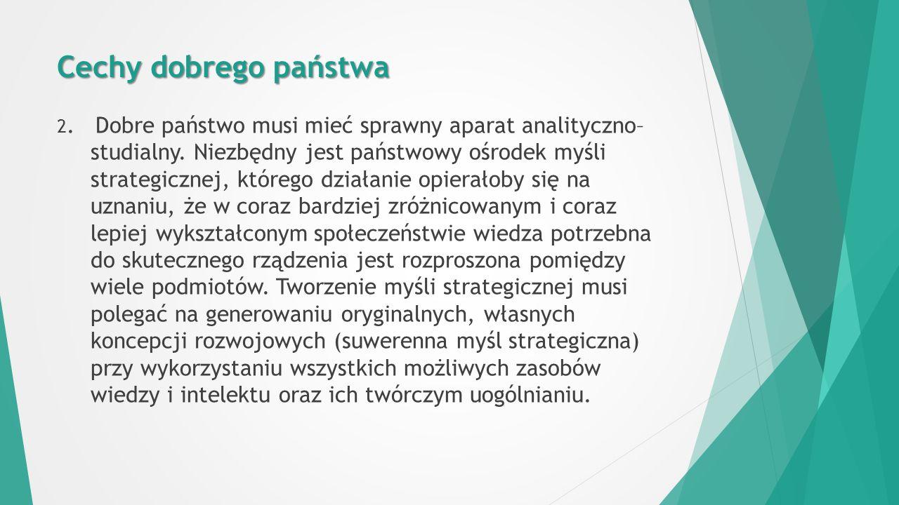 Cechy dobrego państwa 2. Dobre państwo musi mieć sprawny aparat analityczno– studialny.
