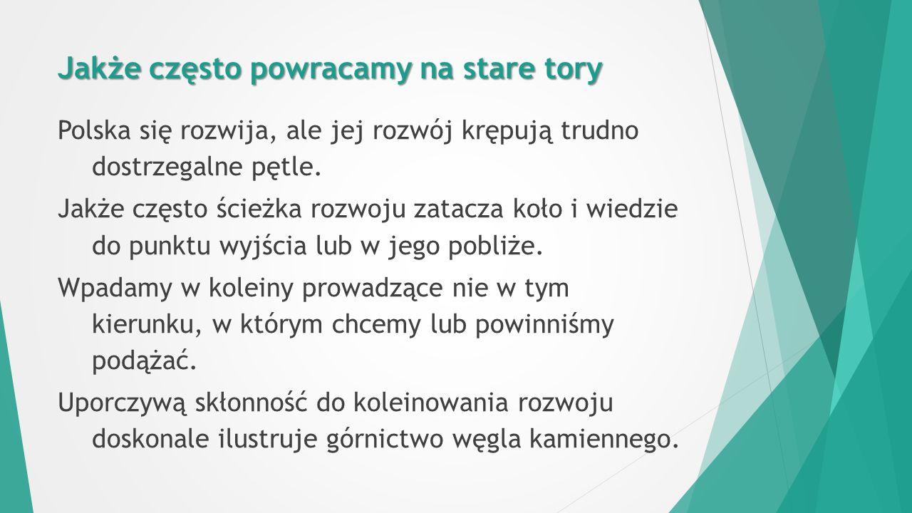 Jakże często powracamy na stare tory Polska się rozwija, ale jej rozwój krępują trudno dostrzegalne pętle.
