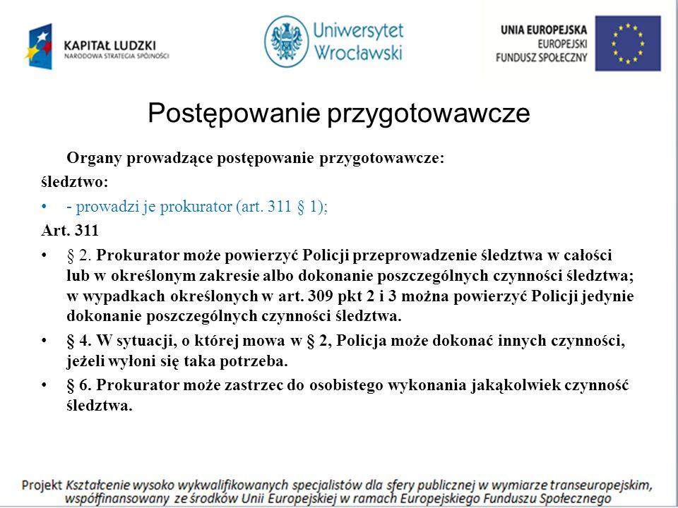 Postępowanie przygotowawcze Organy prowadzące postępowanie przygotowawcze: śledztwo: - prowadzi je prokurator (art.