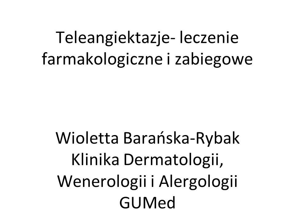 Teleangiektazje- leczenie farmakologiczne i zabiegowe Wioletta Barańska-Rybak Klinika Dermatologii, Wenerologii i Alergologii GUMed