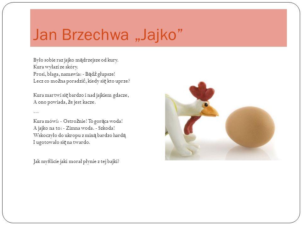 """Jan Brzechwa """"Jajko Było sobie raz jajko m ą drzejsze od kury."""