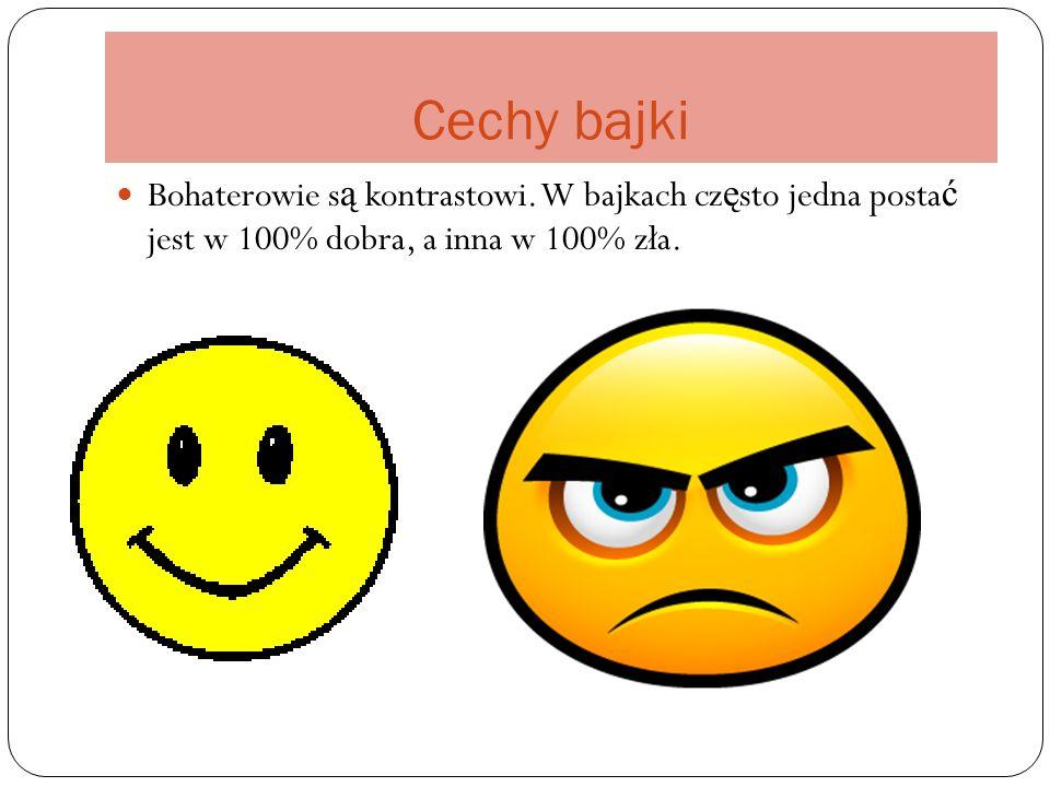 Cechy bajki Bohaterowie s ą kontrastowi.