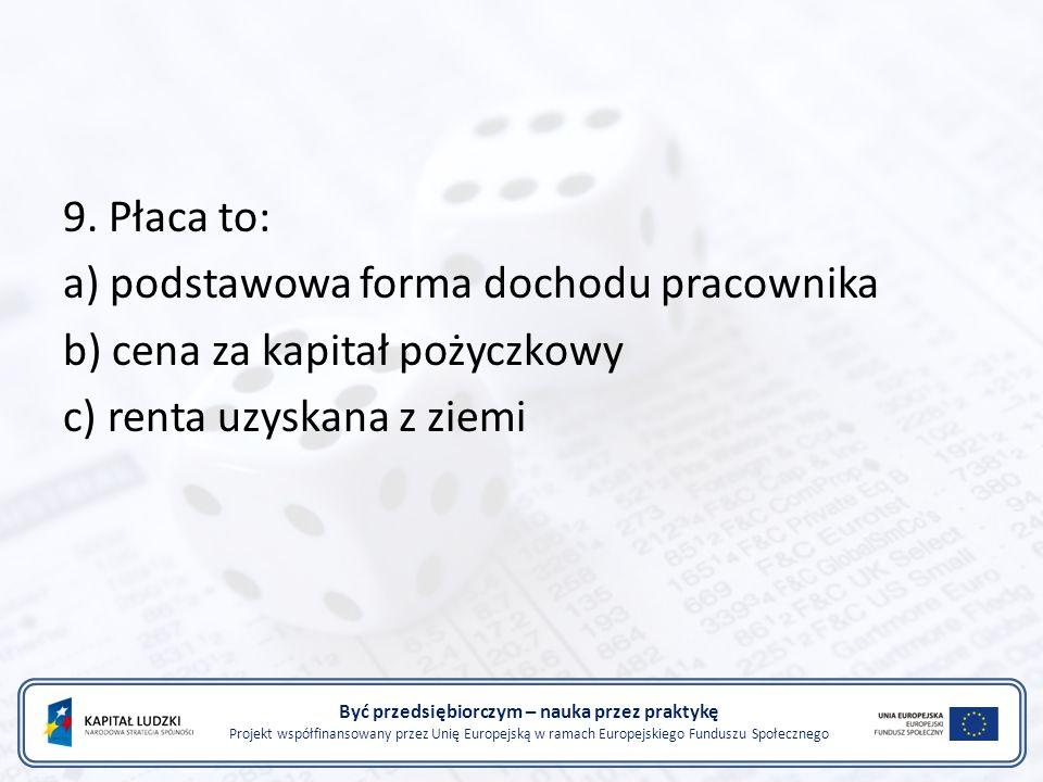 Być przedsiębiorczym – nauka przez praktykę Projekt współfinansowany przez Unię Europejską w ramach Europejskiego Funduszu Społecznego 9.