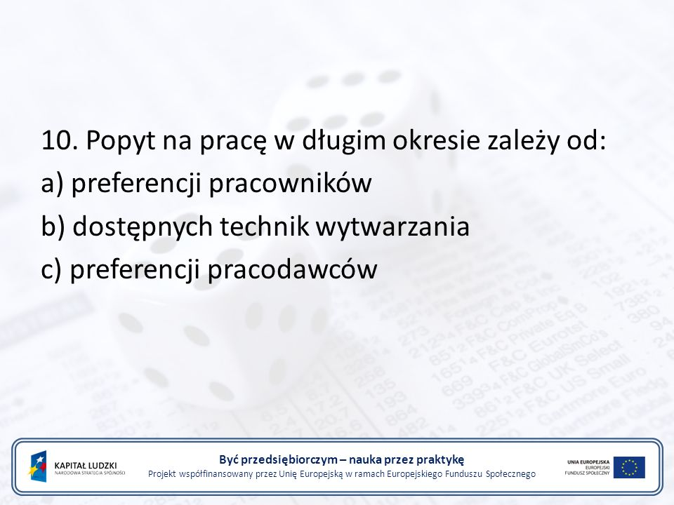 Być przedsiębiorczym – nauka przez praktykę Projekt współfinansowany przez Unię Europejską w ramach Europejskiego Funduszu Społecznego 10.