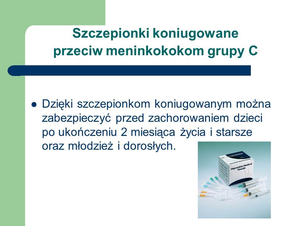 Szczepionki koniugowane przeciw meninkokokom grupy C Dzięki szczepionkom koniugowanym można zabezpieczyć przed zachorowaniem dzieci po ukończeniu 2 miesiąca życia i starsze oraz młodzież i dorosłych.
