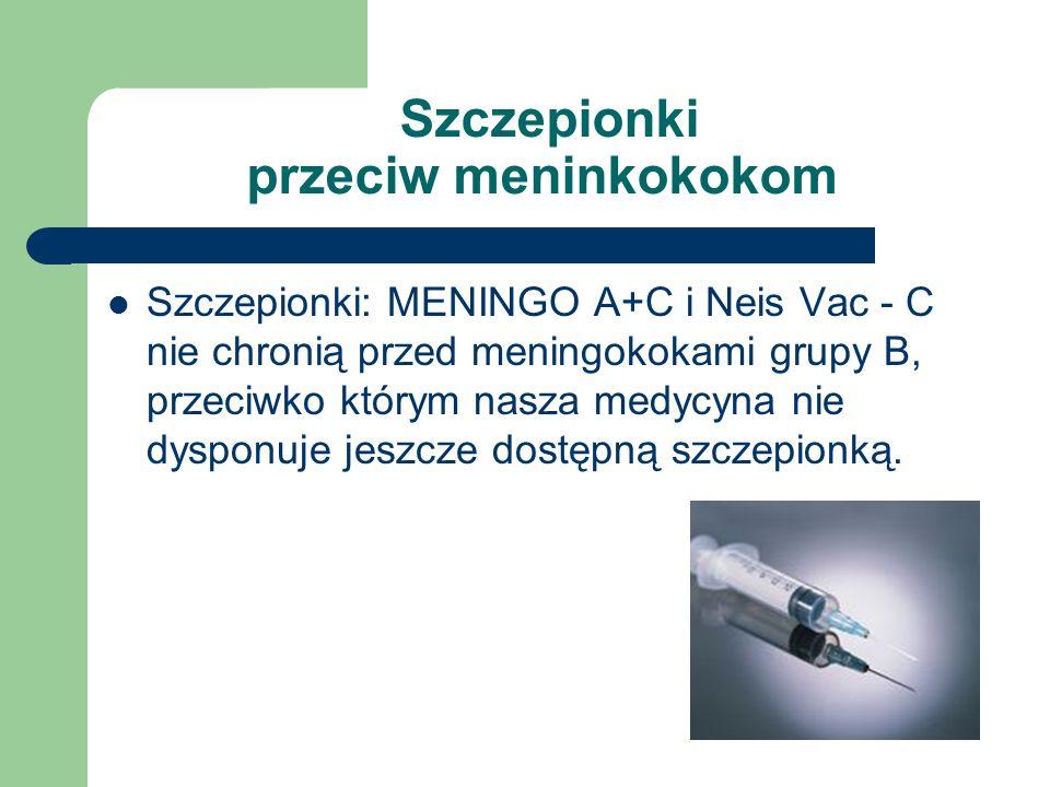 Szczepionki przeciw meninkokokom Szczepionki: MENINGO A+C i Neis Vac - C nie chronią przed meningokokami grupy B, przeciwko którym nasza medycyna nie dysponuje jeszcze dostępną szczepionką.