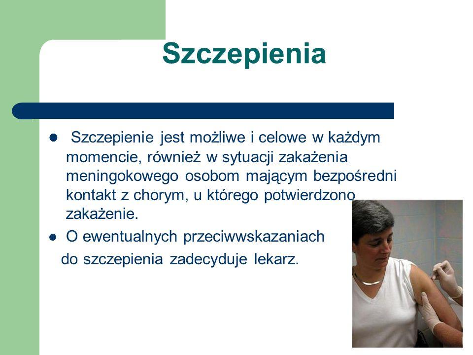 Szczepienia Szczepienie jest możliwe i celowe w każdym momencie, również w sytuacji zakażenia meningokowego osobom mającym bezpośredni kontakt z chorym, u którego potwierdzono zakażenie.
