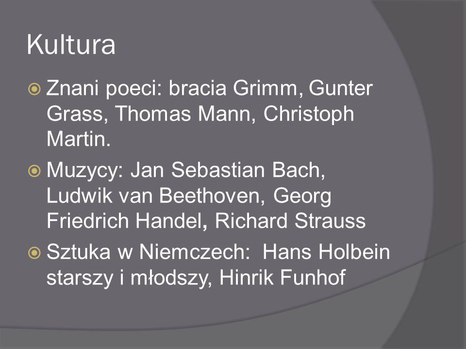 Kultura  Znani poeci: bracia Grimm, Gunter Grass, Thomas Mann, Christoph Martin.  Muzycy: Jan Sebastian Bach, Ludwik van Beethoven, Georg Friedrich