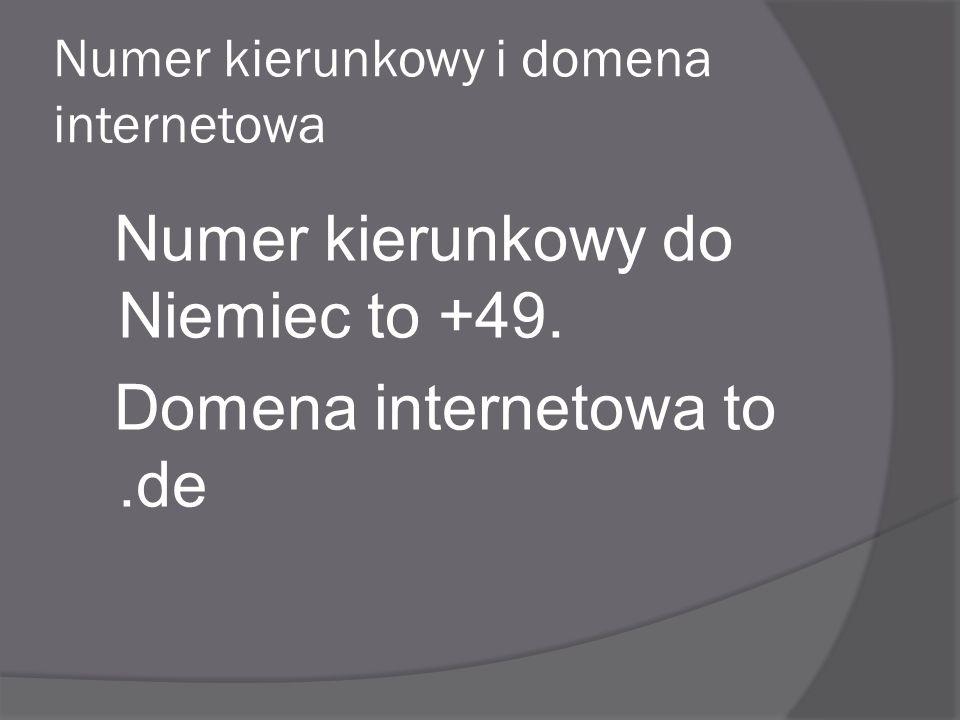 Numer kierunkowy i domena internetowa Numer kierunkowy do Niemiec to +49. Domena internetowa to.de