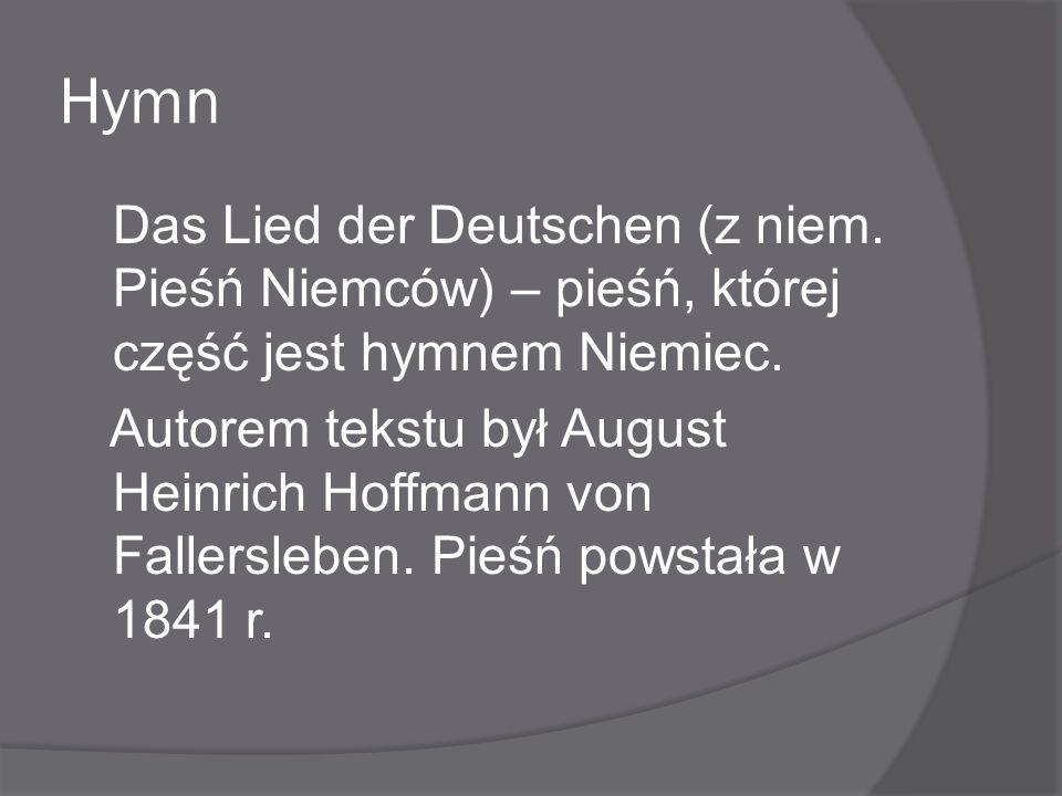 Hymn Das Lied der Deutschen (z niem. Pieśń Niemców) – pieśń, której część jest hymnem Niemiec. Autorem tekstu był August Heinrich Hoffmann von Fallers