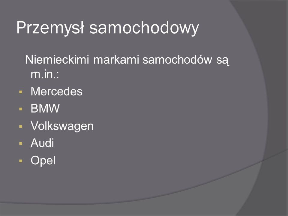 Przemysł samochodowy Niemieckimi markami samochodów są m.in.:  Mercedes  BMW  Volkswagen  Audi  Opel