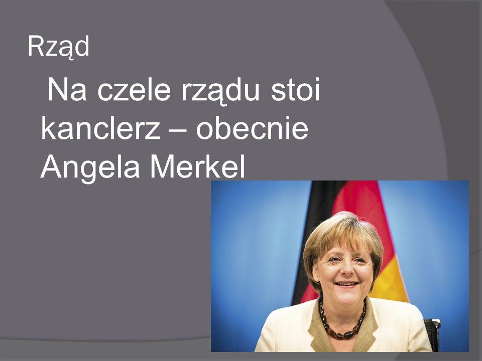 Rząd Na czele rządu stoi kanclerz – obecnie Angela Merkel
