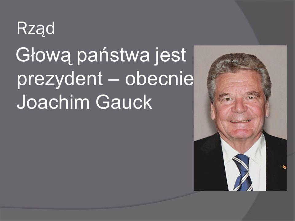 Rząd Głową państwa jest prezydent – obecnie Joachim Gauck
