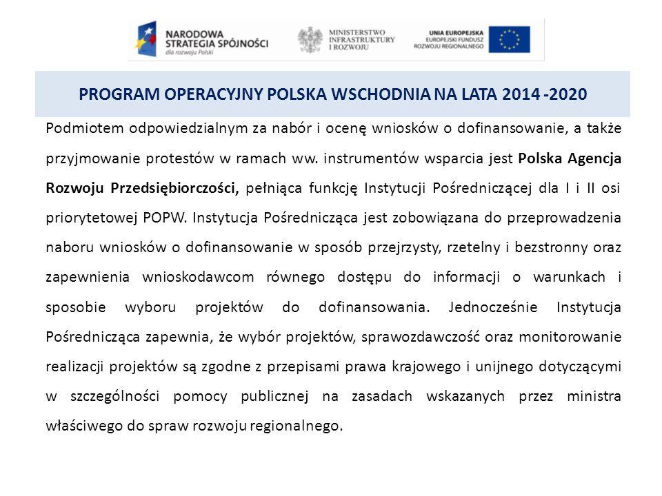 PROGRAM OPERACYJNY POLSKA WSCHODNIA NA LATA 2014 -2020 Podmiotem odpowiedzialnym za nabór i ocenę wniosków o dofinansowanie, a także przyjmowanie protestów w ramach ww.