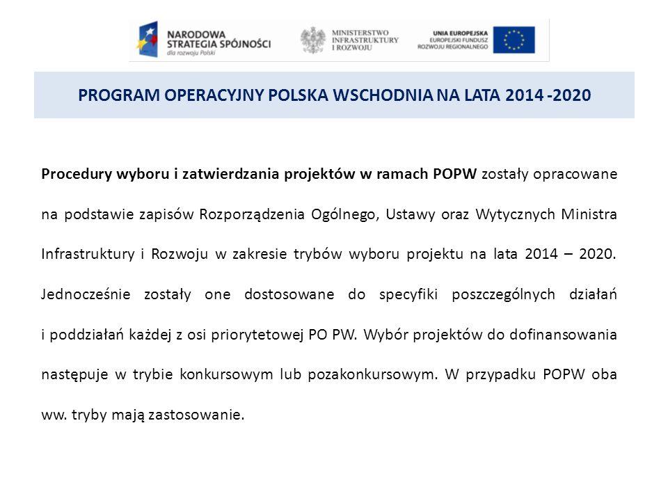 PROGRAM OPERACYJNY POLSKA WSCHODNIA NA LATA 2014 -2020 Procedury wyboru i zatwierdzania projektów w ramach POPW zostały opracowane na podstawie zapisów Rozporządzenia Ogólnego, Ustawy oraz Wytycznych Ministra Infrastruktury i Rozwoju w zakresie trybów wyboru projektu na lata 2014 – 2020.