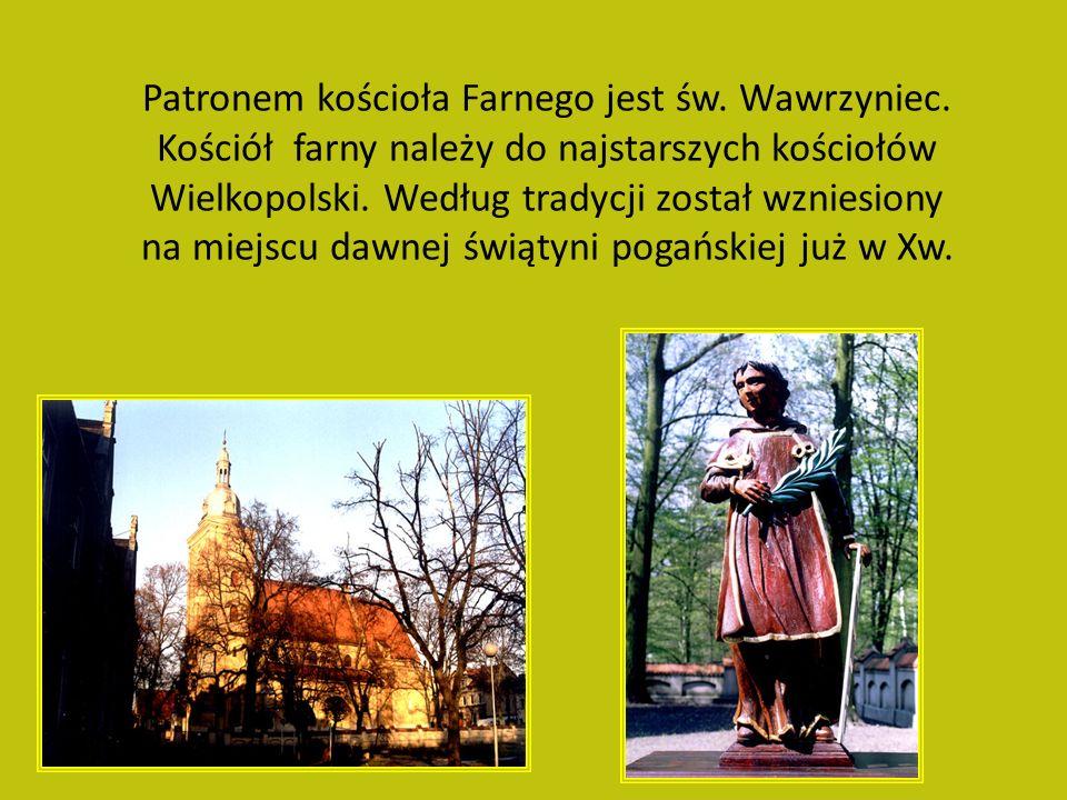 Patronem kościoła Farnego jest św.Wawrzyniec.