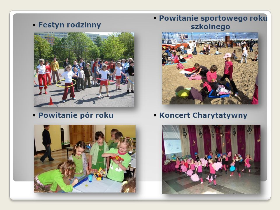  Powitanie sportowego roku szkolnego  Festyn rodzinny  Powitanie pór roku  Koncert Charytatywny