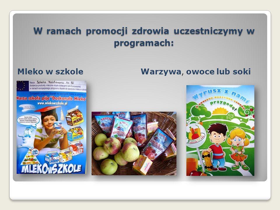 W ramach promocji zdrowia uczestniczymy w programach: Mleko w szkoleWarzywa, owoce lub soki