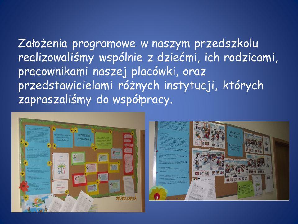 Założenia programowe w naszym przedszkolu realizowaliśmy wspólnie z dziećmi, ich rodzicami, pracownikami naszej placówki, oraz przedstawicielami różnych instytucji, których zapraszaliśmy do współpracy.