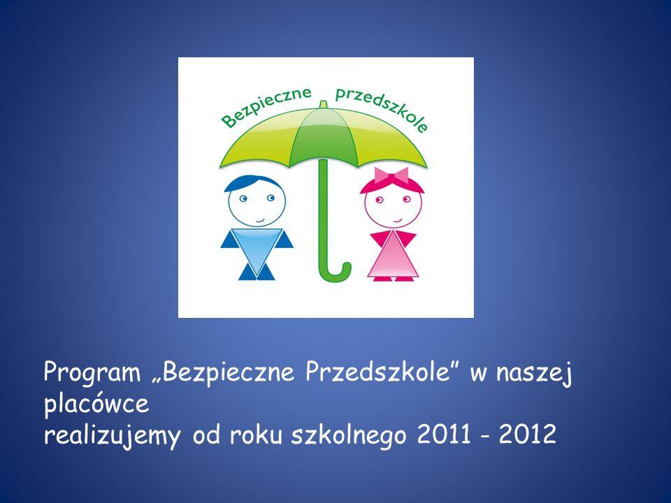 """Program """"Bezpieczne Przedszkole w naszej placówce realizujemy od roku szkolnego 2011 - 2012"""