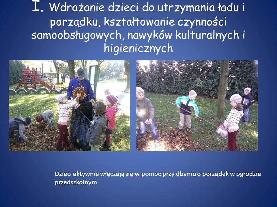 I. Wdrażanie dzieci do utrzymania ładu i porządku, kształtowanie czynności samoobsługowych, nawyków kulturalnych i higienicznych Dzieci aktywnie włącz