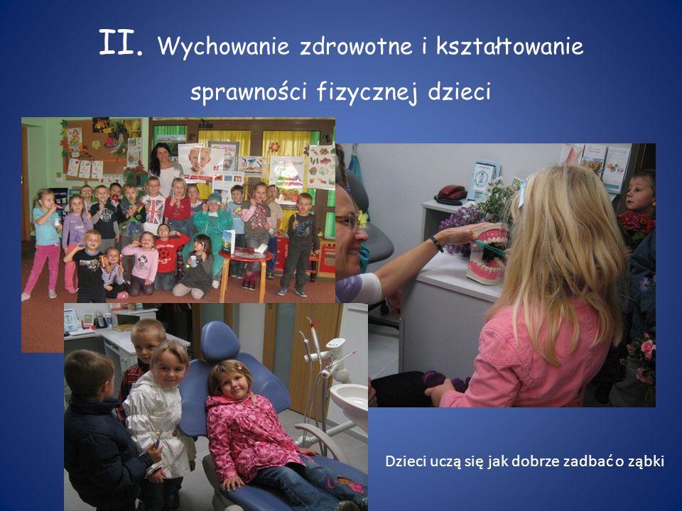 II. Wychowanie zdrowotne i kształtowanie sprawności fizycznej dzieci Dzieci uczą się jak dobrze zadbać o ząbki