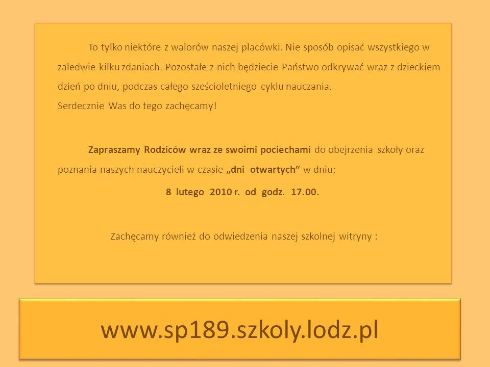 www.sp189.szkoly.lodz.pl To tylko niektóre z walorów naszej placówki. Nie sposób opisać wszystkiego w zaledwie kilku zdaniach. Pozostałe z nich będzie