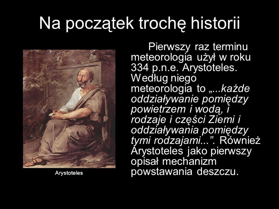 Na początek trochę historii Pierwszy raz terminu meteorologia użył w roku 334 p.n.e.