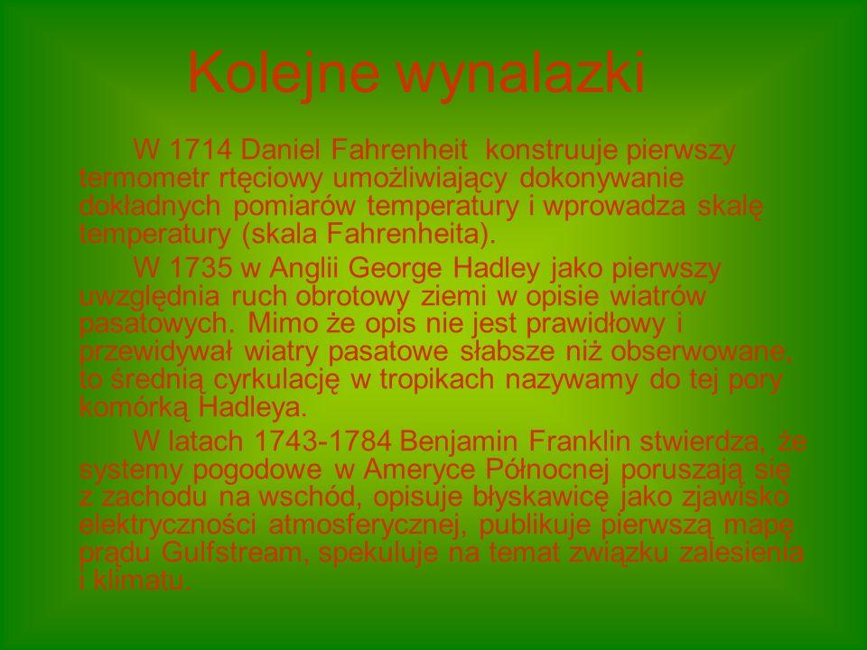W 1714 Daniel Fahrenheit konstruuje pierwszy termometr rtęciowy umożliwiający dokonywanie dokładnych pomiarów temperatury i wprowadza skalę temperatury (skala Fahrenheita).