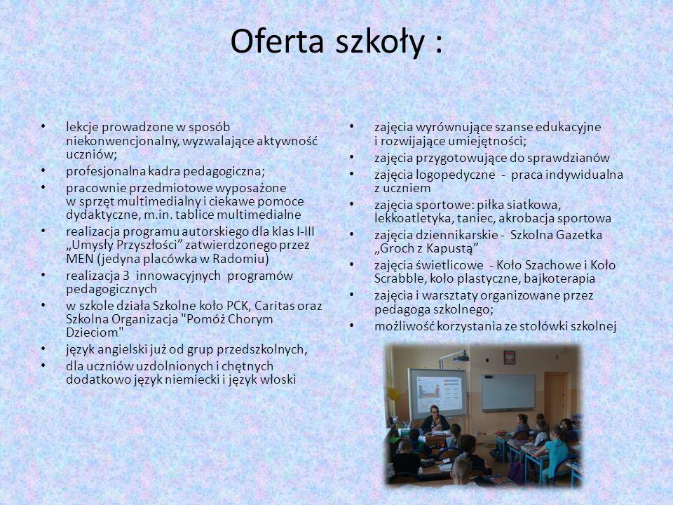 Oferta szkoły : lekcje prowadzone w sposób niekonwencjonalny, wyzwalające aktywność uczniów; profesjonalna kadra pedagogiczna; pracownie przedmiotowe wyposażone w sprzęt multimedialny i ciekawe pomoce dydaktyczne, m.in.