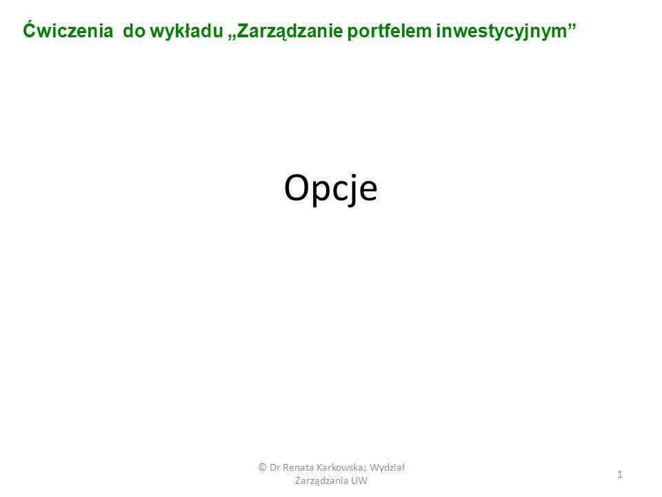 Opcje © Dr Renata Karkowska; Wydział Zarządzania UW 2 Narysuj: Profil wypłaty dla nabywcy opcji kupna.