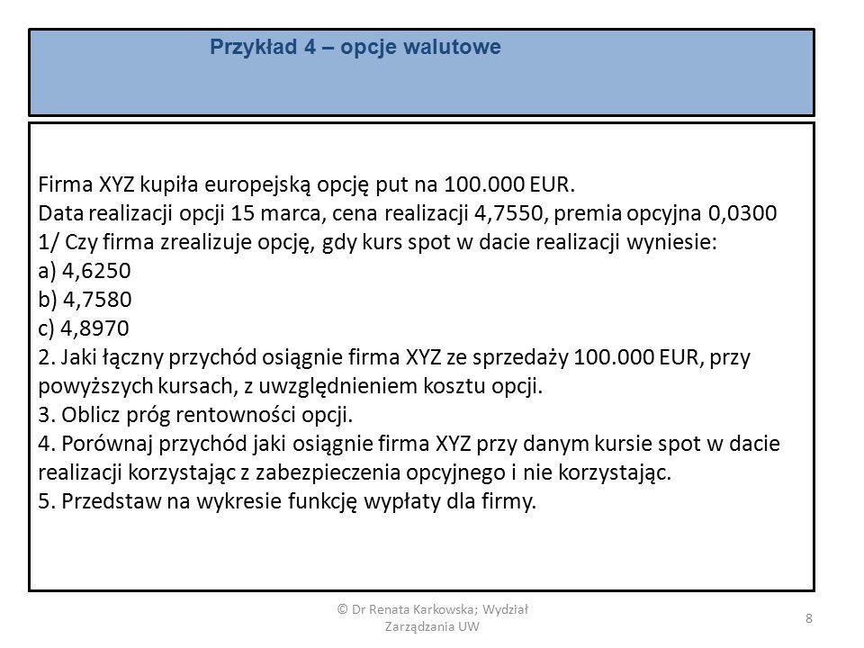 © Dr Renata Karkowska; Wydział Zarządzania UW 8 Firma XYZ kupiła europejską opcję put na 100.000 EUR.