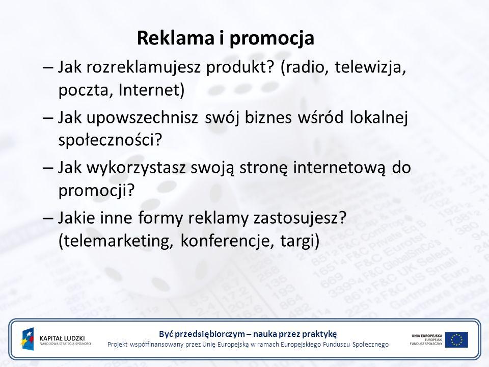 Być przedsiębiorczym – nauka przez praktykę Projekt współfinansowany przez Unię Europejską w ramach Europejskiego Funduszu Społecznego Reklama i promo