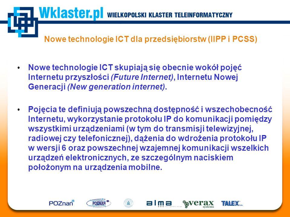 Nowe technologie ICT dla przedsiębiorstw (IIPP i PCSS) Nowe technologie ICT skupiają się obecnie wokół pojęć Internetu przyszłości (Future Internet),