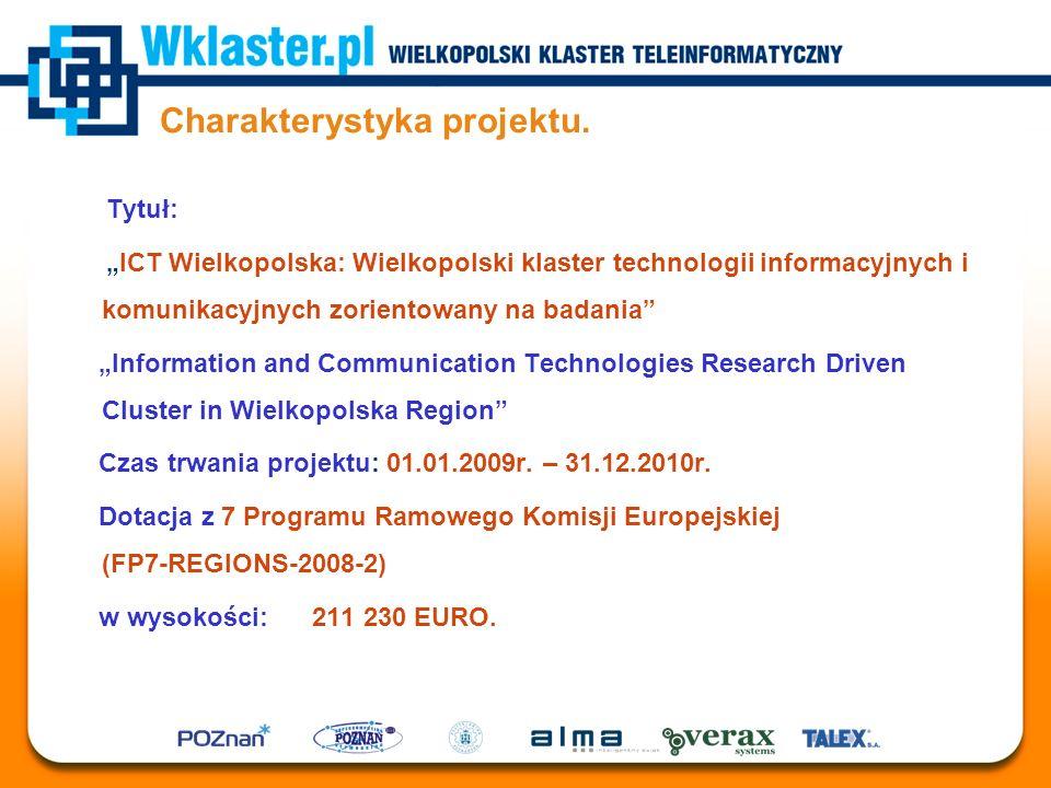 """Charakterystyka projektu. Tytuł: """"ICT Wielkopolska: Wielkopolski klaster technologii informacyjnych i komunikacyjnych zorientowany na badania"""" """"Inform"""