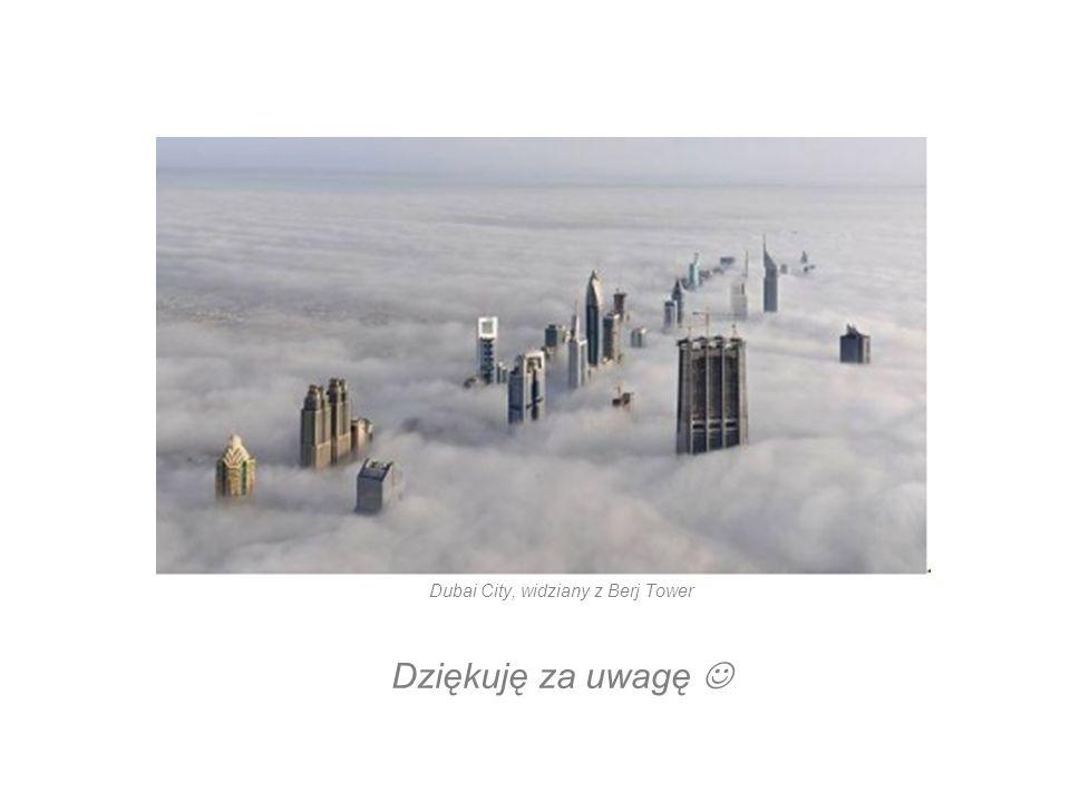 Dubai City, widziany z Berj Tower Dziękuję za uwagę