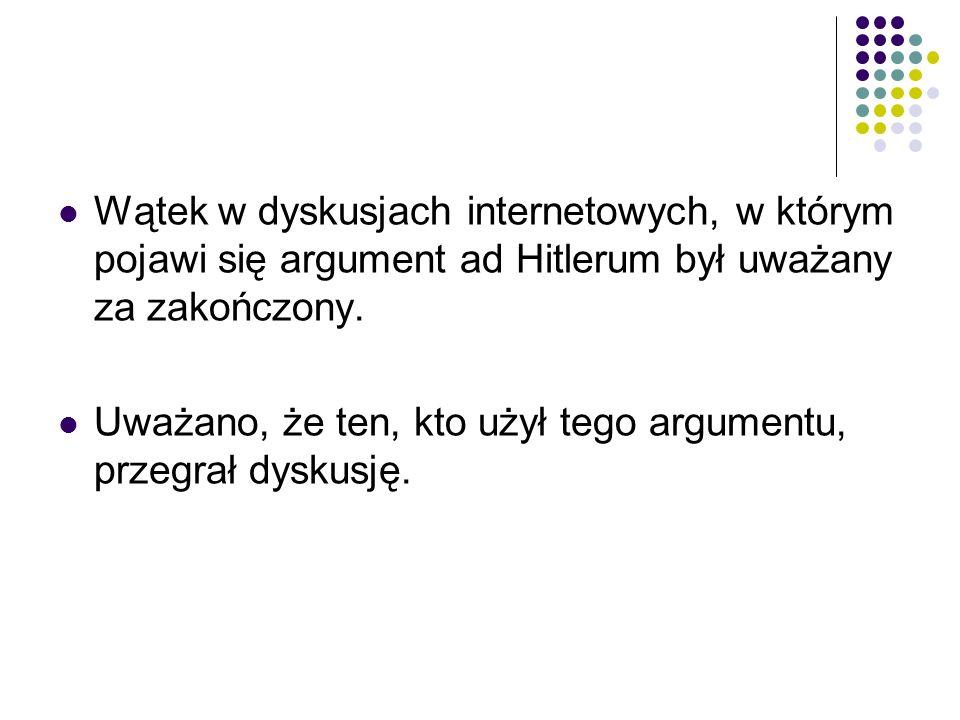 Wątek w dyskusjach internetowych, w którym pojawi się argument ad Hitlerum był uważany za zakończony. Uważano, że ten, kto użył tego argumentu, przegr